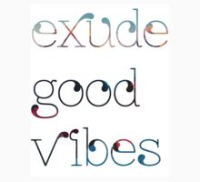 EXUDE GOOD VIBES by semiradical