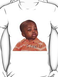 I feel it T-Shirt