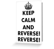 Keep Calm and Reverse! Reverse! Greeting Card