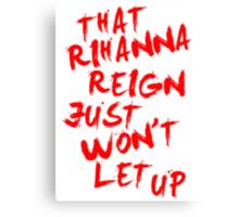 That Rihanna Reign Just Wont Let Up Canvas Print