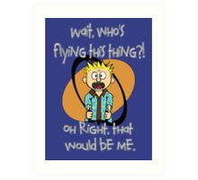 Who's Flying This Thing?! Art Print