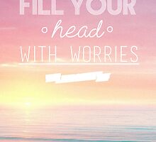 Don't Fill Your Head With Worries by Hailey Rankin