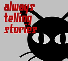 You're always telling stories by BATKEI