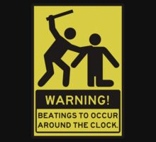 Warning! Beatings to occur around the clock. by Cessull
