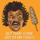 Get that Corn Out of My Face!! by Omar  Mejia