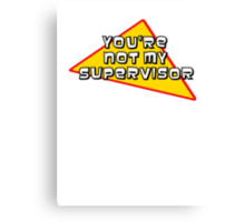 You're Not My Supervisor Canvas Print