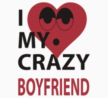i love my crazy boyfriend by diannasdesign