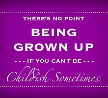 Be Childish Sometimes by rhiannontl