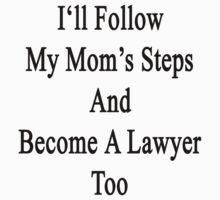 I'll Follow My Mom's Steps And Become A Lawyer Too  by supernova23