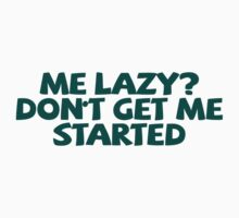 Me lazy? Don't get me started Kids Clothes