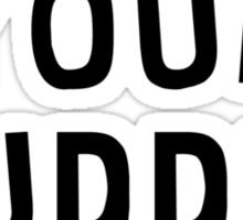 I'm Not Your Buddy, Friend! Sticker