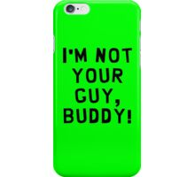 I'm Not Your Guy, Buddy! iPhone Case/Skin