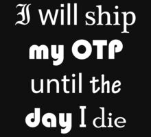 I Will Ship My OTP Until The Day I Die by CreativeStuff