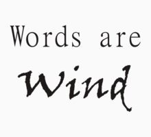 Words are Wind shirts by redds