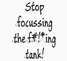 Stop  focussing  the f#!*ing  tank! by billycorgan48