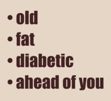 • old • fat • diabetic • ahead of you by digerati