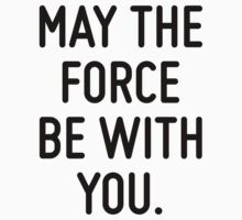 May the Force be with you.  by ordinateur