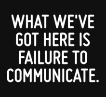 What we've got here is failure to communicate.  by ordinateur