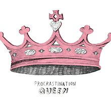 Procrastination Queen  by thecrazeclub