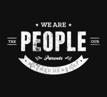 We Are The People Our Parents Warned Us About by khaosid
