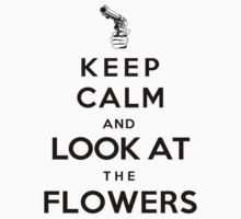 Keep calm and look athe flowers by icemanire