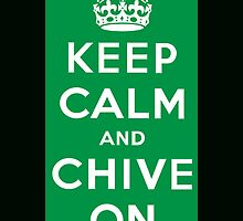 Keep Calm And Chive On by adddi