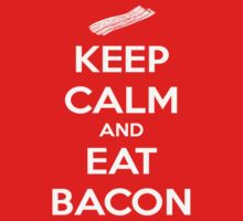 Keep Calm and Eat Bacon by tyvansant