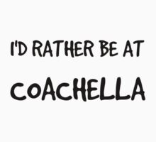 I'd Rather Be At Coachella by Chloe Hebert