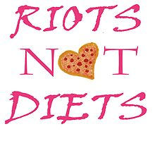 Riots Not Diets  by kasia1909