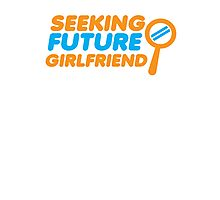 SEEKING FUTURE GIRLFRIEND Photographic Print