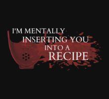 I'm mentally inserting you into a recipe by FandomizedRose