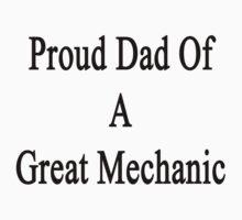 Proud Dad Of A Great Mechanic  by supernova23