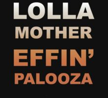 LOLLA MOTHER EFFIN' PALOOZA  - ORANGE by nappers