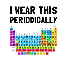 Wear This Periodically Photographic Print