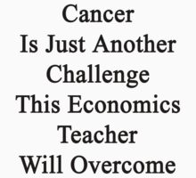 Cancer Is Just Another Challenge This Economics Teacher Will Overcome  by supernova23