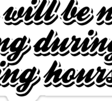 There will be no working during drinking hours. Sticker