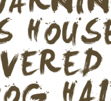Warning This House Is Covered In Dog Hair Sticker