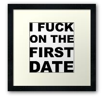I fuck on the first date. Framed Print