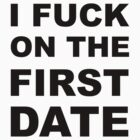 I fuck on the first date. by sweetsixty
