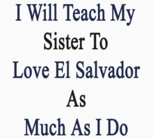 I Will Tech My Sister To Love El Salvador As Much As I Do  by supernova23