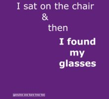 I sat on the chair & then I found my glasses by onebaretree