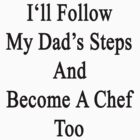 I'll Follow My Dad's Steps And Become A Chef Too  by supernova23