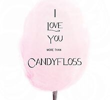 I Love You more than Candyfloss by FallintoLondon