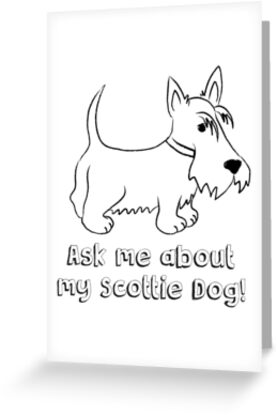 Ask Me About My Scottie Dog! by BonniePortraits
