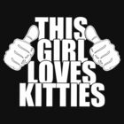 THIS GIRL LOVES KITTIES by red addiction