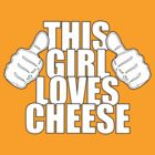 THIS GIRL LOVES CHEESE by red addiction