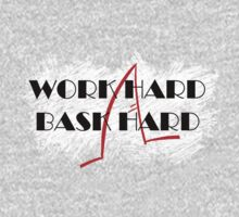 WORK HARD BASK HARD by JFSP