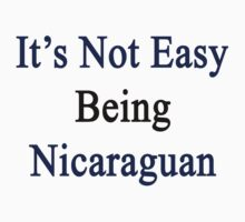 It's Not Easy Being Nicaraguan  by supernova23