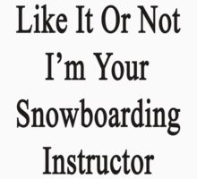 Like It Or Not I'm Your Snowboarding Instructor  by supernova23