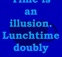 time is an illusion, lunch time doubly so by aastrid